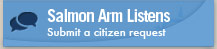 Salmon Arm Listens - Submit a citizen request